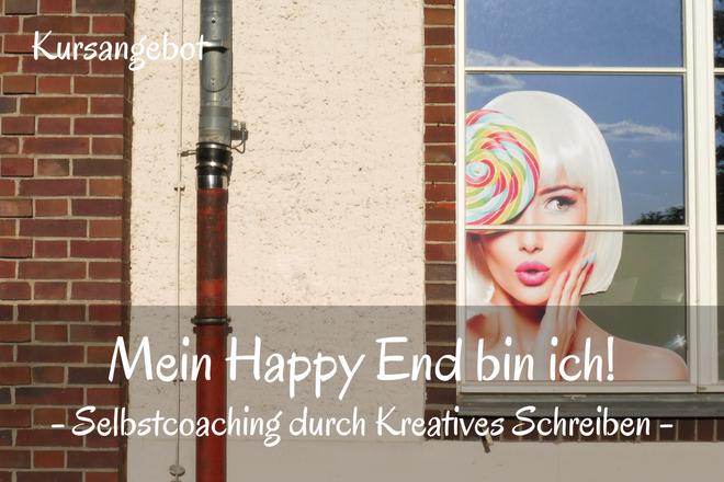 Bild: Wand mit einem Fenster, in dem ein Plakat mit einer Frau hängt | Texte: Mein Happy End bin ich! - Selbstcoaching durch Kreatives Schreiben - Kurssangebot| Sabine Lowsky